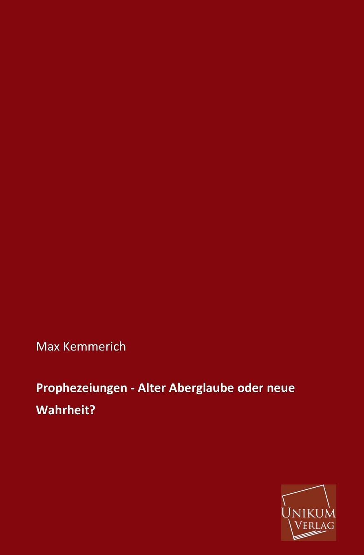 Max Kemmerich Prophezeiungen - Alter Aberglaube Oder Neue Wahrheit. max kemmerich prophezeiungen alter aberglaube oder neue wahrheit