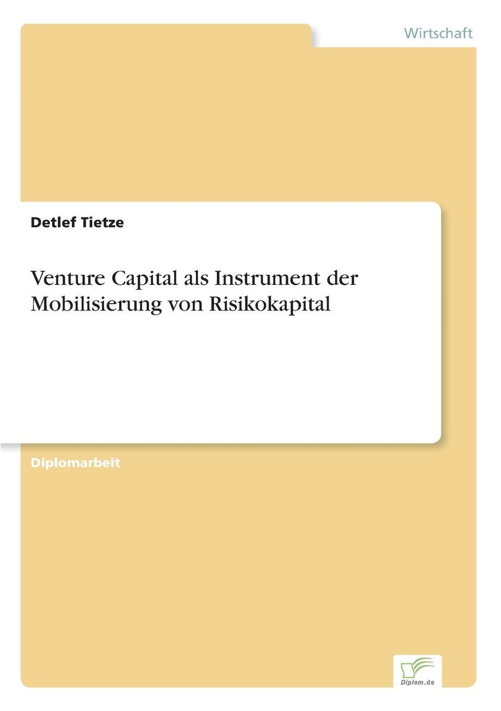 Detlef Tietze Venture Capital als Instrument der Mobilisierung von Risikokapital nicole gravagna venture capital for dummies