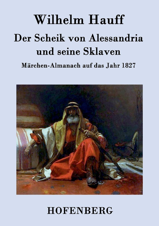 Wilhelm Hauff Der Scheik von Alessandria und seine Sklaven wilhelm hauff novellen