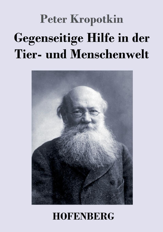 Peter Kropotkin Gegenseitige Hilfe in der Tier- und Menschenwelt gustav von berneck der erste raub an deutschland