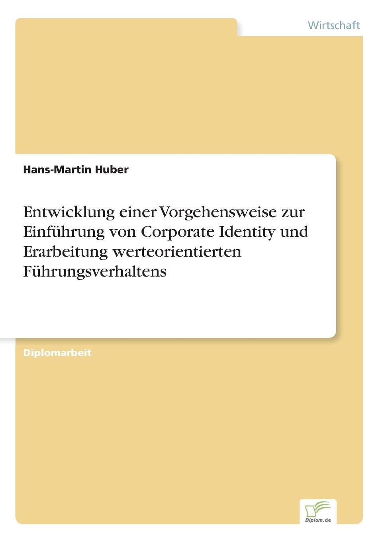 Hans-Martin Huber Entwicklung einer Vorgehensweise zur Einfuhrung von Corporate Identity und Erarbeitung werteorientierten Fuhrungsverhaltens markus mütz erarbeitung einer corporate identity fur offentlich rechtliche sender