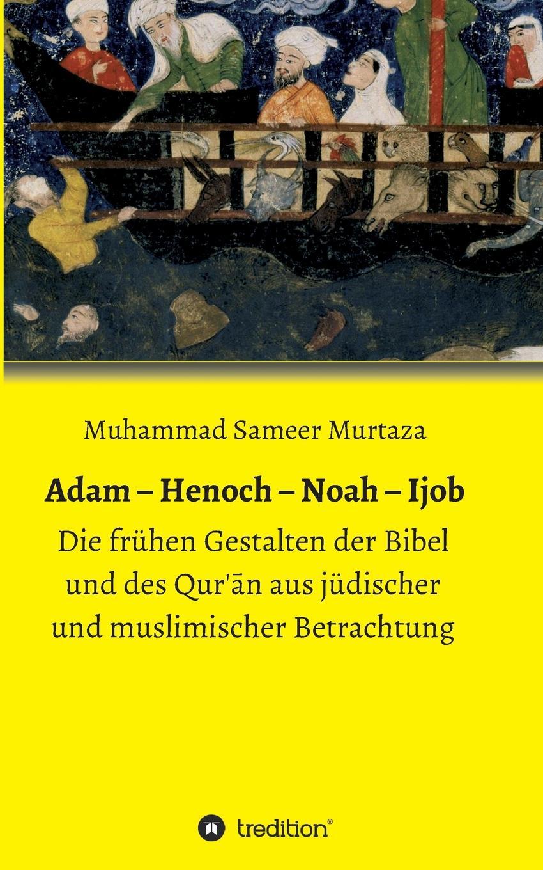 Muhammad Sameer Murtaza Adam - Henoch - Noah - Ijob henoch das zeitschiff