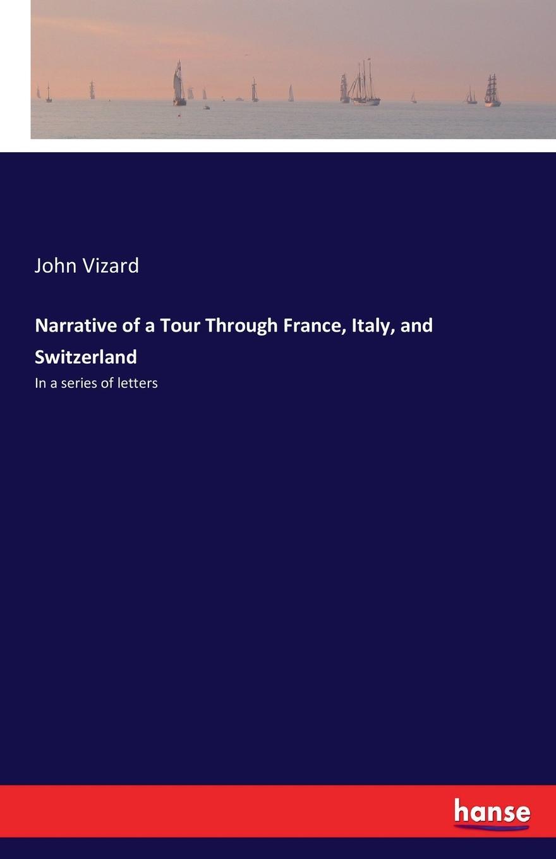 John Vizard Narrative of a Tour Through France, Italy, and Switzerland