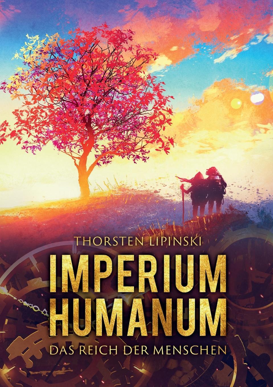 Thorsten Lipinski Imperium Humanum - Das Reich der Menschen ueber das mysterium magnum des daseins