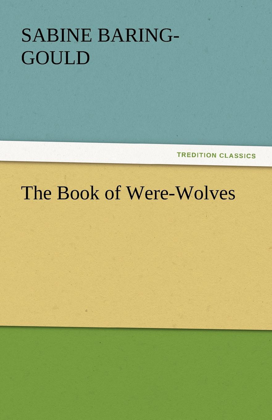Sabine Baring-Gould The Book of Were-Wolves baring gould sabine freaks of fanaticism and other strange events