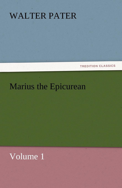 Walter Pater Marius the Epicurean - Volume 1 marius the epicurean