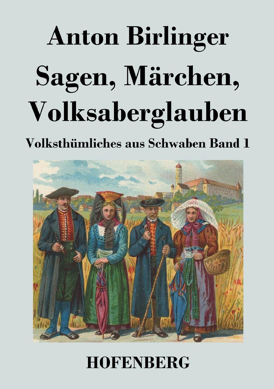 цена на Anton Birlinger Sagen, Marchen, Volksaberglauben