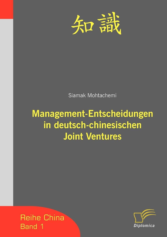 Siamak Mohtachemi Management-Entscheidungen in deutsch-chinesischen Joint Ventures недорого
