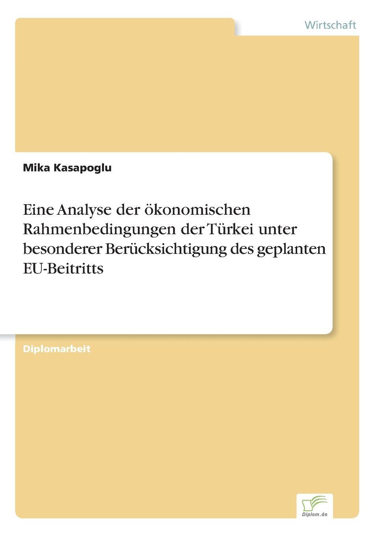 Mika Kasapoglu Eine Analyse der okonomischen Rahmenbedingungen der Turkei unter besonderer Berucksichtigung des geplanten EU-Beitritts mika kasapoglu eine analyse der okonomischen rahmenbedingungen der turkei unter besonderer berucksichtigung des geplanten eu beitritts