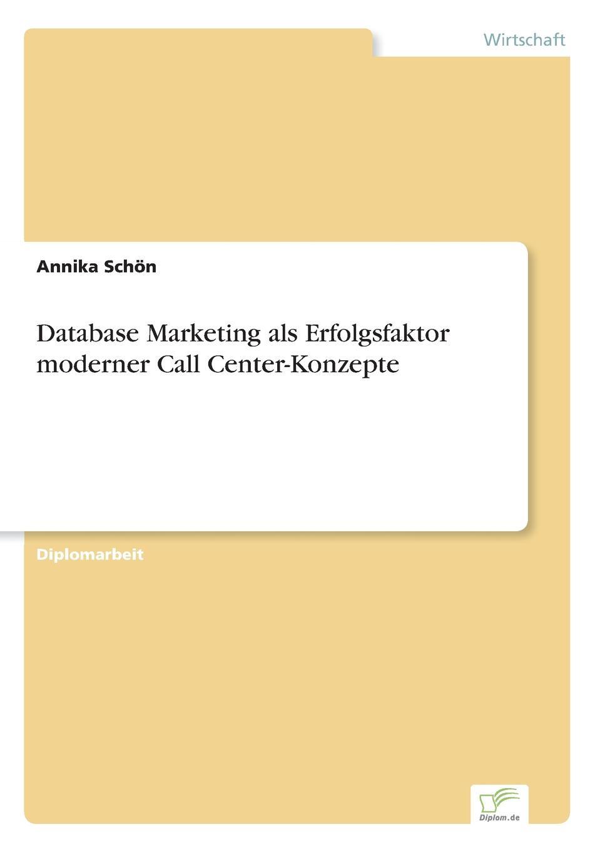 Annika Schön Database Marketing als Erfolgsfaktor moderner Call Center-Konzepte daniela schultz wandel des outbound zum inbound marketing content marketing als erfolgs und zukunftsfaktor hinsichtlich markenfuhrung und unternehmenskommunikation