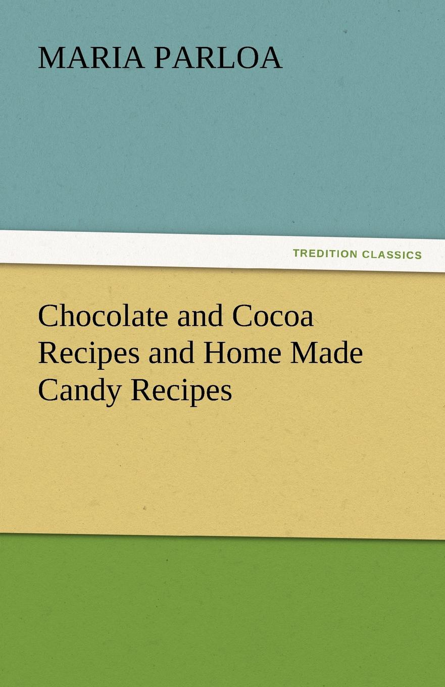 Maria Parloa Chocolate and Cocoa Recipes and Home Made Candy Recipes