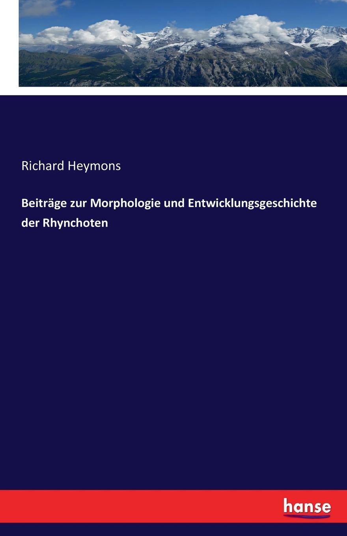 Richard Heymons Beitrage zur Morphologie und Entwicklungsgeschichte der Rhynchoten walter busse beitrage zur kenntniss der morphologie und jahresperiode der weisstanne