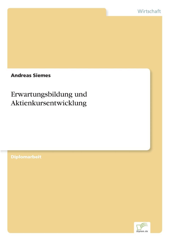 Andreas Siemes Erwartungsbildung und Aktienkursentwicklung stefanie seebacher freude an der schule eine empirische untersuchung der schultypen neue mittelschule und waldorfschule