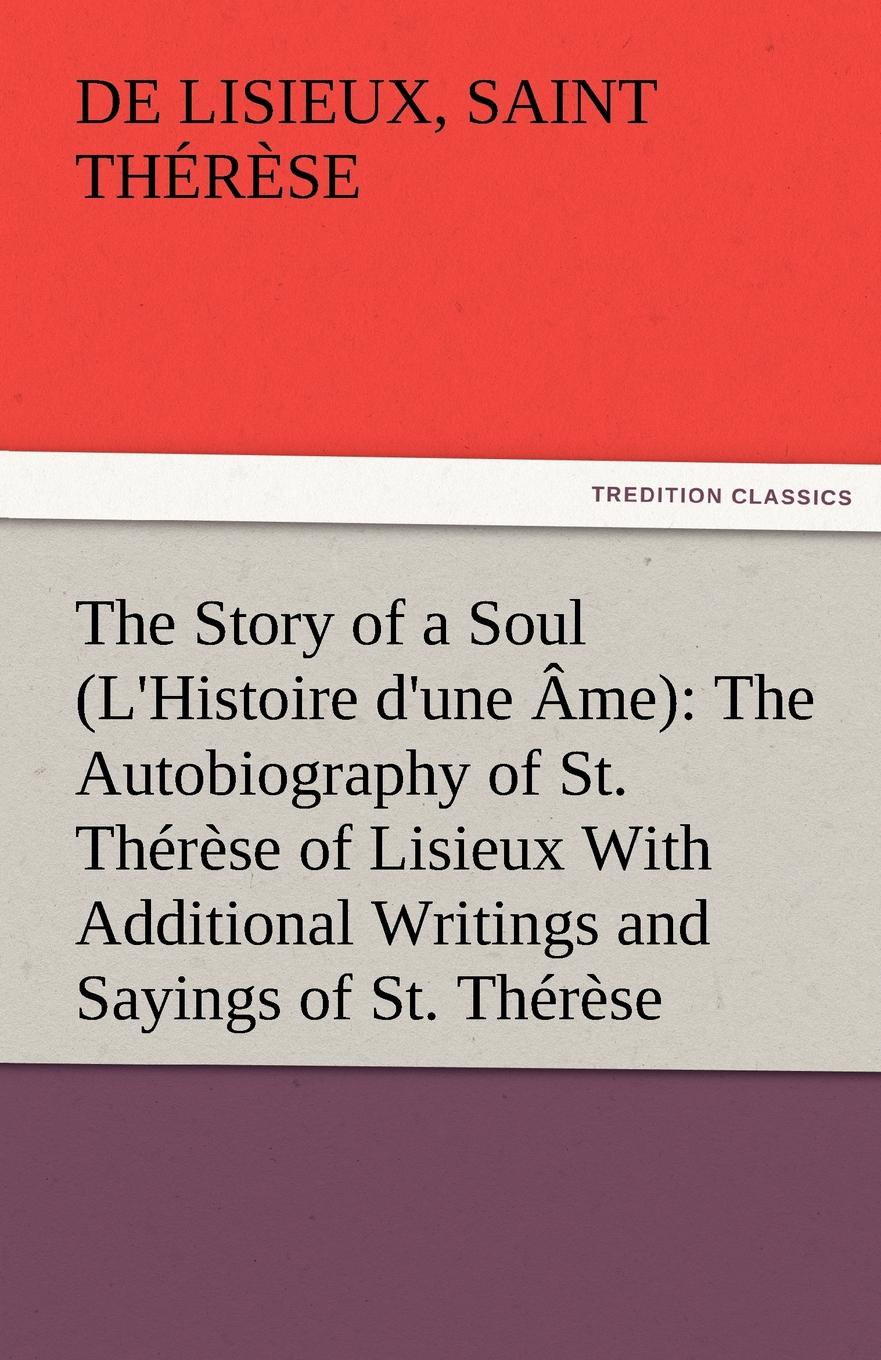 Фото - de Lisieux Saint Thérèse The Story of a Soul (L.Histoire d.une Ame). The Autobiography of St. Therese of Lisieux With Additional Writings and Sayings of St. Therese therese of lisieux michael day story of a soul the autobiography of st therese of lisieux