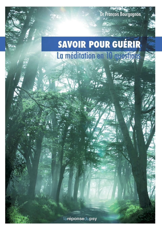 François Bourgognon Savoir pour guerir. la meditation en 10 questions françois coppée la bonne souffrance contes pour les jours de fete