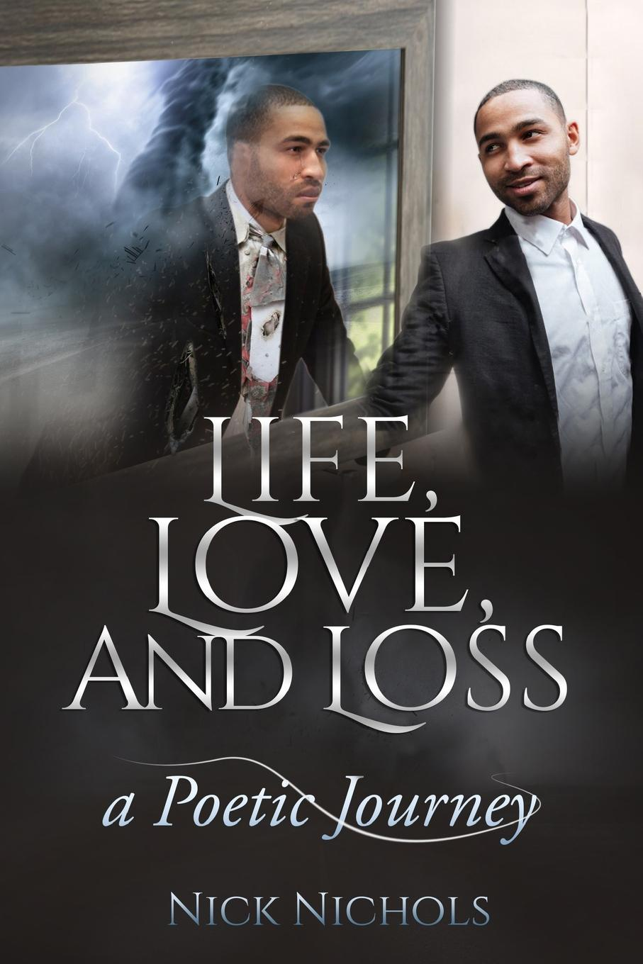 Nick Nichols Life, Love and Loss. A Poetic Journey loretta mckee the sun and the shrub book 2 the journey of hope