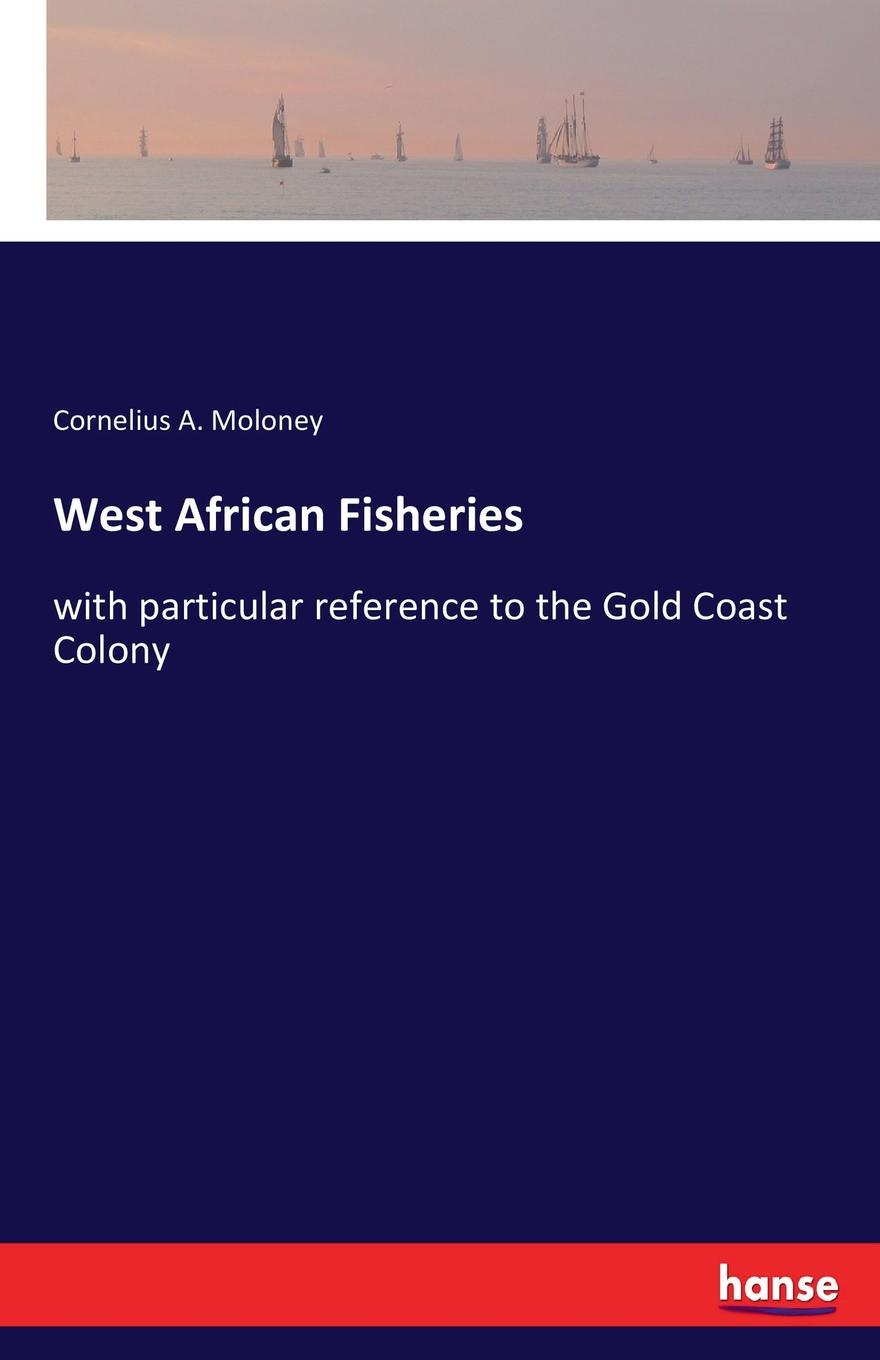 Cornelius A. Moloney West African Fisheries myth literature and the african world canto