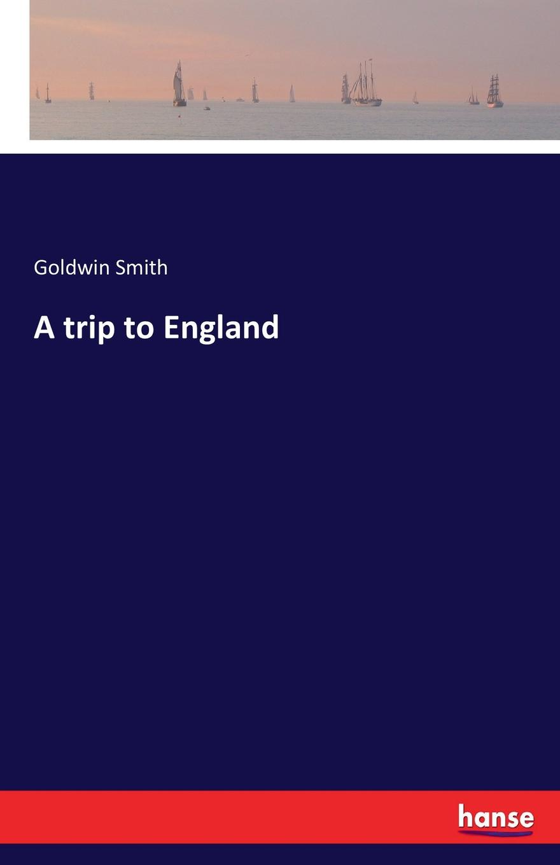 Goldwin Smith A trip to England
