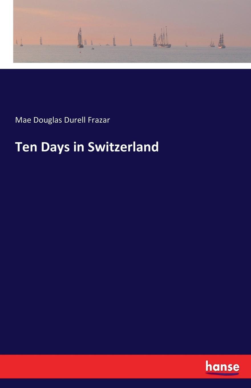 Mae Douglas Durell Frazar Ten Days in Switzerland