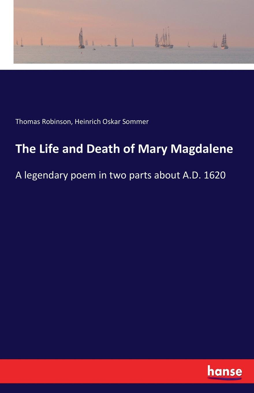 Thomas Robinson, Heinrich Oskar Sommer The Life and Death of Mary Magdalene the gnostic gospels of philip mary magdalene and thomas