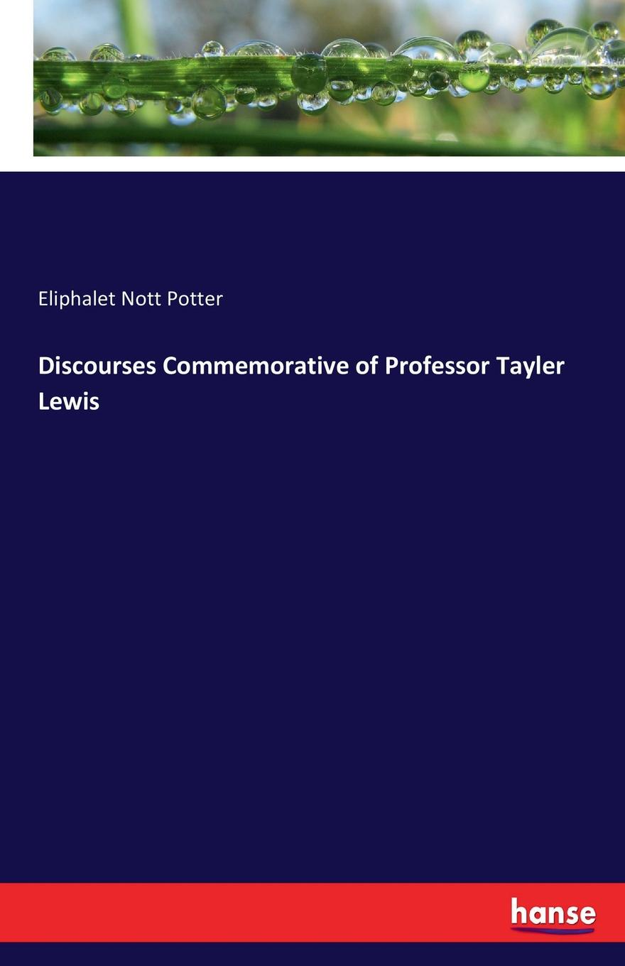 Eliphalet Nott Potter Discourses Commemorative of Professor Tayler Lewis 1 set high quality digital lcd clip on tuner for chromatic guitar bass violin the 8th anniversary commemorative edition new