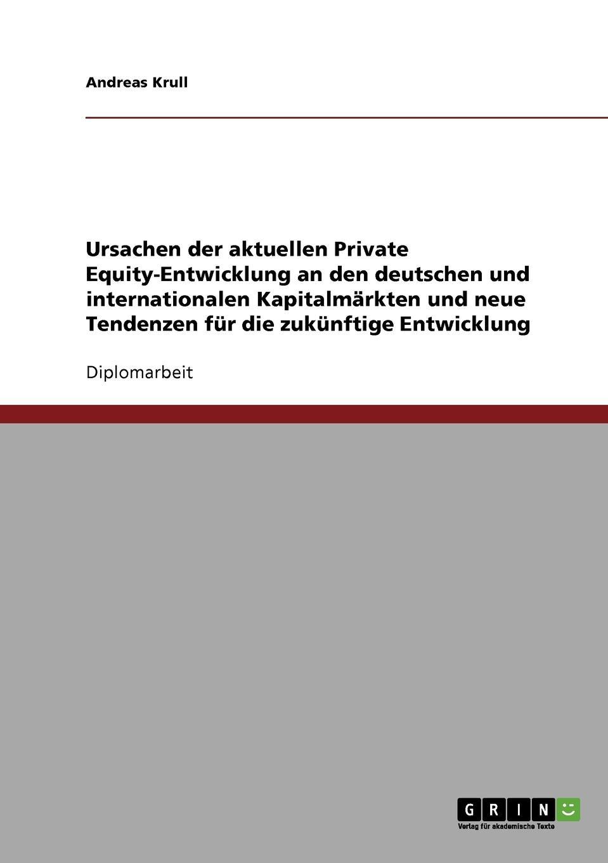 Andreas Krull Ursachen der aktuellen Private Equity-Entwicklung an den deutschen und internationalen Kapitalmarkten und neue Tendenzen fur die zukunftige Entwicklung bowen white mastering private equity set