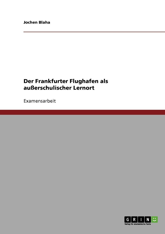 Jochen Blaha Der Frankfurter Flughafen als ausserschulischer Lernort недорого