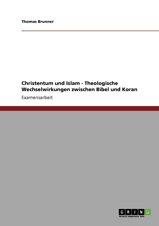 Thomas Brunner Christentum und Islam - Theologische Wechselwirkungen zwischen Bibel und Koran thomas morawski das verhaltnis zwischen den deutschen revisionisten und dem westeuropaischen sozialismus 1895 1918
