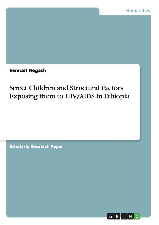 Sennait Negash Street Children and Structural Factors Exposing them to HIV/AIDS in Ethiopia цена