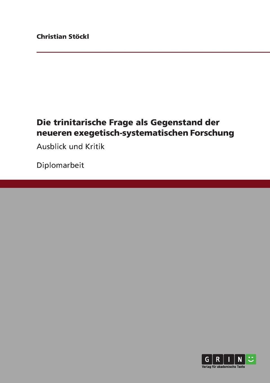 Christian Stöckl Die trinitarische Frage als Gegenstand der neueren exegetisch-systematischen Forschung johannes thiele die systematische stellung der solenogastren und die phylogenie der mollusken