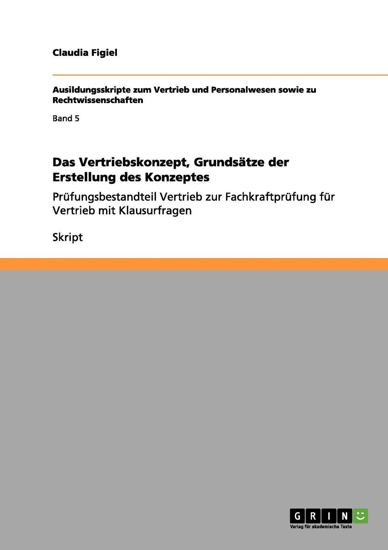 Das Vertriebskonzept, Grundsatze der Erstellung des Konzeptes Skript aus dem Jahr 2011 im Fachbereich BWL - Unternehmensgrndung...