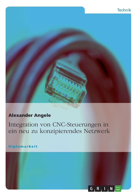 Alexander Angele Integration von CNC-Steuerungen in ein neu zu konzipierendes Netzwerk cnc