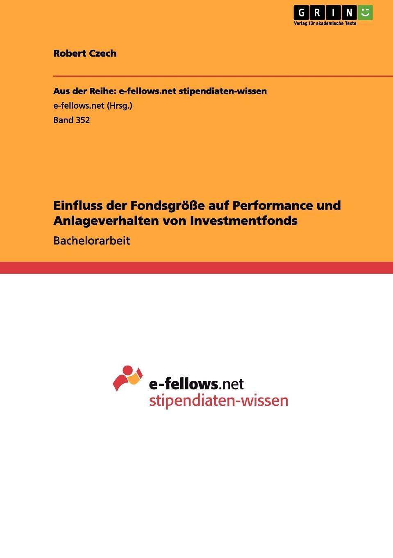 Robert Czech Einfluss der Fondsgrosse auf Performance und Anlageverhalten von Investmentfonds johann seitz nachhaltige investments eine empirisch vergleichende analyse der performance ethisch nachhaltiger investmentfonds in europa