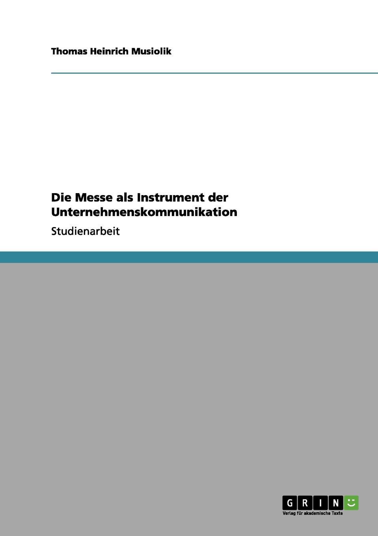 Die Messe als Instrument der Unternehmenskommunikation Studienarbeit aus dem Jahr 2012 im Fachbereich BWL - Marketing...