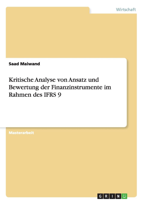 Kritische Analyse von Ansatz und Bewertung der Finanzinstrumente im Rahmen des IFRS 9 Masterarbeit aus dem Jahr 2012 im Fachbereich BWL - Rechnungswesen...