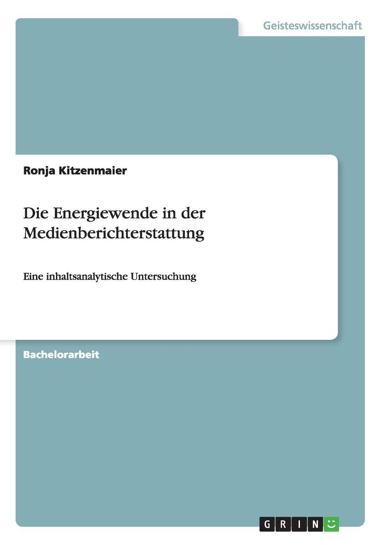 Ronja Kitzenmaier Die Energiewende in der Medienberichterstattung jürgen duckert die energiewende