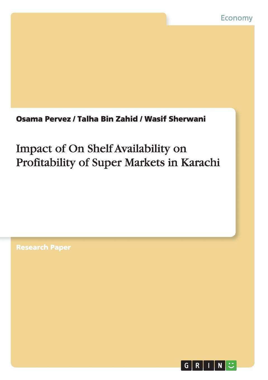 Osama Pervez, Talha Bin Zahid, Wasif Sherwani Impact of On Shelf Availability on Profitability of Super Markets in Karachi the impact of state and national standards on k 12 science technology pb
