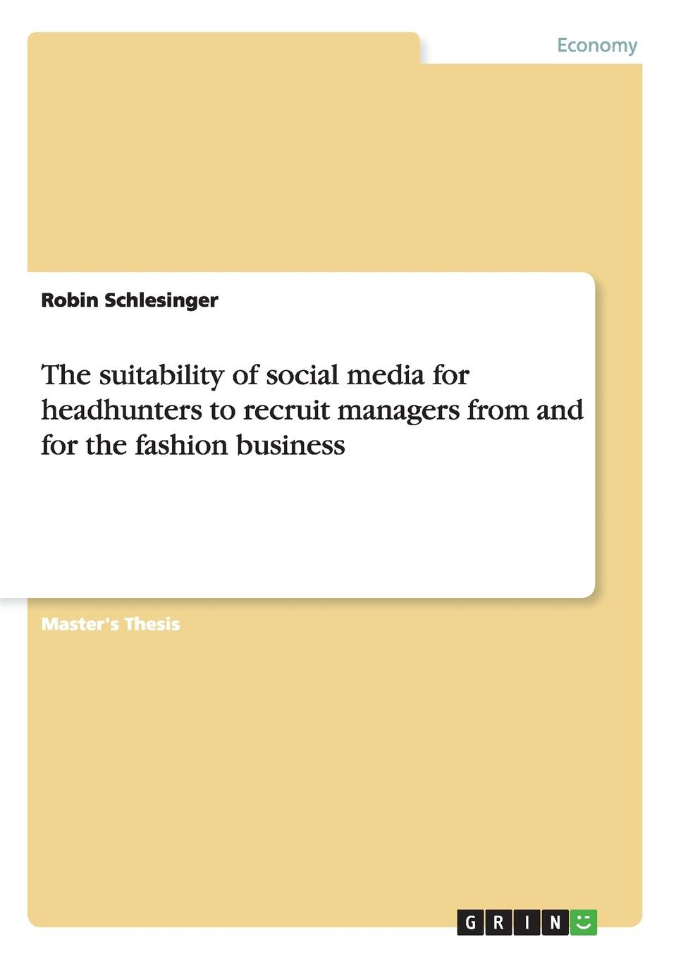 цены на Robin Schlesinger The suitability of social media for headhunters to recruit managers from and for the fashion business  в интернет-магазинах