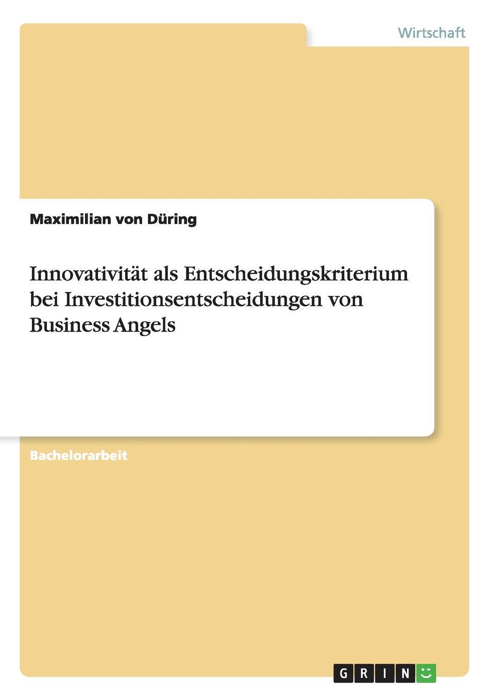 Innovativitat als Entscheidungskriterium bei Investitionsentscheidungen von Business Angels Bachelorarbeit aus dem Jahr 2014 im Fachbereich BWL - Sonstiges...
