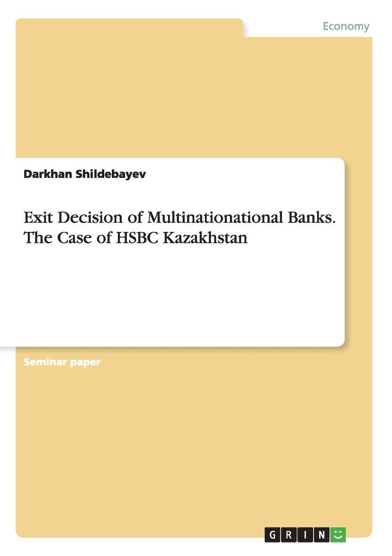Darkhan Shildebayev Exit Decision of Multinationational Banks. The Case of HSBC Kazakhstan british banking