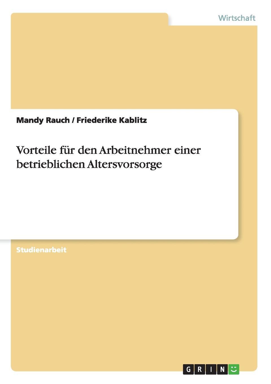 Mandy Rauch, Friederike Kablitz Vorteile einer betrieblichen Altersvorsorge fur den Arbeitnehmer simone pefferkofen betriebssport als betriebliche sozialleistung eine interessenpluralistische analyse