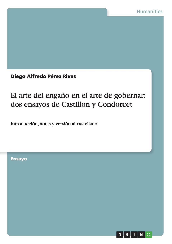 Diego Alfredo Pérez Rivas El arte del engano en el arte de gobernar. dos ensayos de Castillon y Condorcet ольга брюзгина arte de orfebreria kubachi