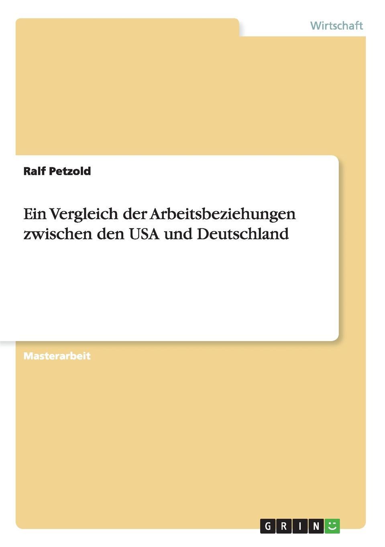 Ralf Petzold Ein Vergleich der Arbeitsbeziehungen zwischen den USA und Deutschland carsten dethlefs interessengruppen in deutschland und den usa wohlfahrtseffekte und moglichkeiten fur ihre verbesserung