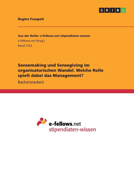 Sensemaking und Sensegiving im organisatorischen Wandel. Welche Rolle spielt dabei das Management. Bachelorarbeit aus dem Jahr 2014 im Fachbereich BWL...