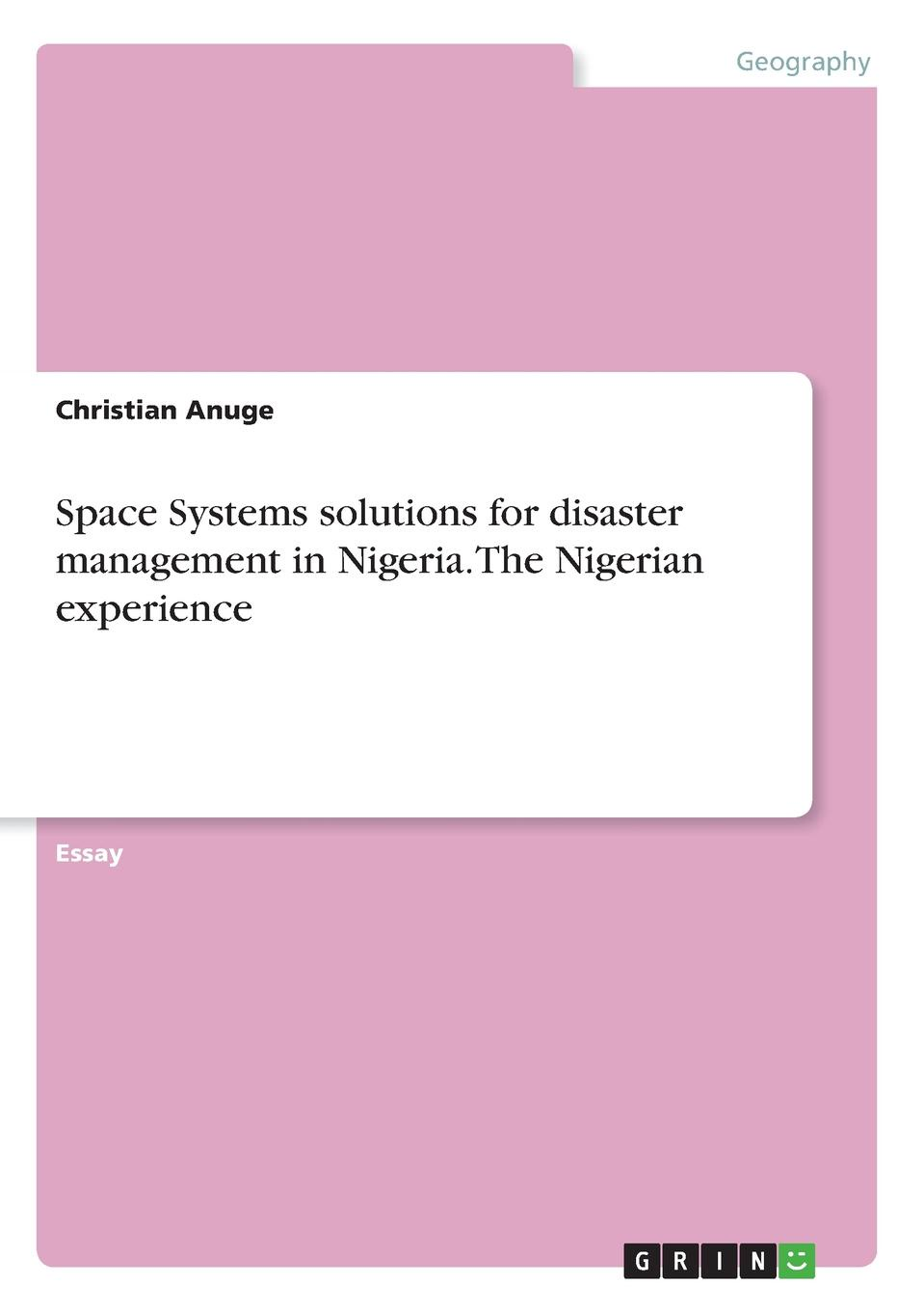 Christian Anuge Space Systems solutions for disaster management in Nigeria. The Nigerian experience цена