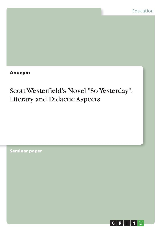Неустановленный автор Scott Westerfield.s Novel So Yesterday. Literary and Didactic Aspects the gift a novel