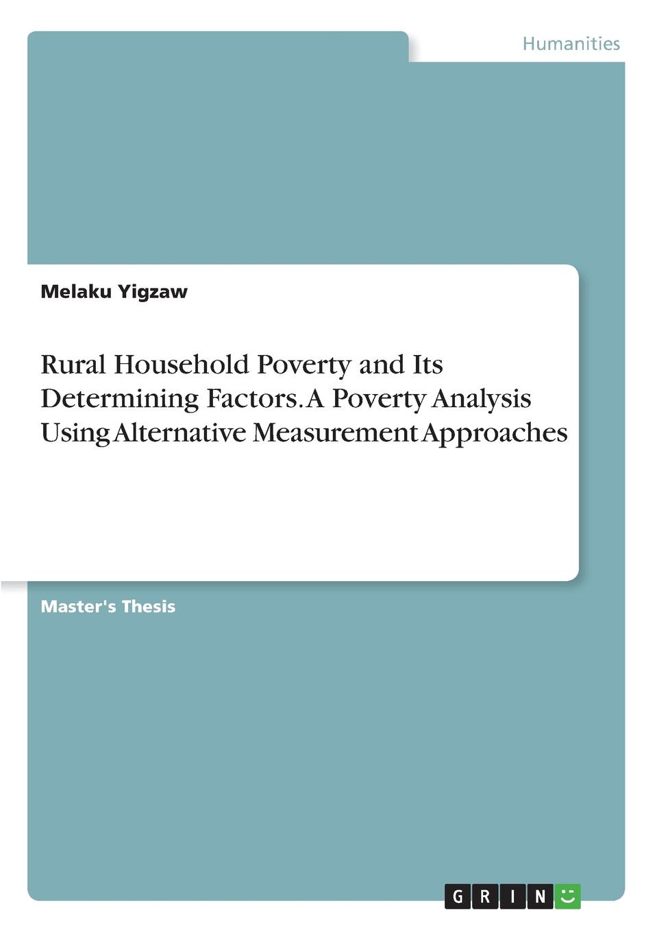 Melaku Yigzaw Rural Household Poverty and Its Determining Factors. A Poverty Analysis Using Alternative Measurement Approaches persistence of poverty in rural ghana
