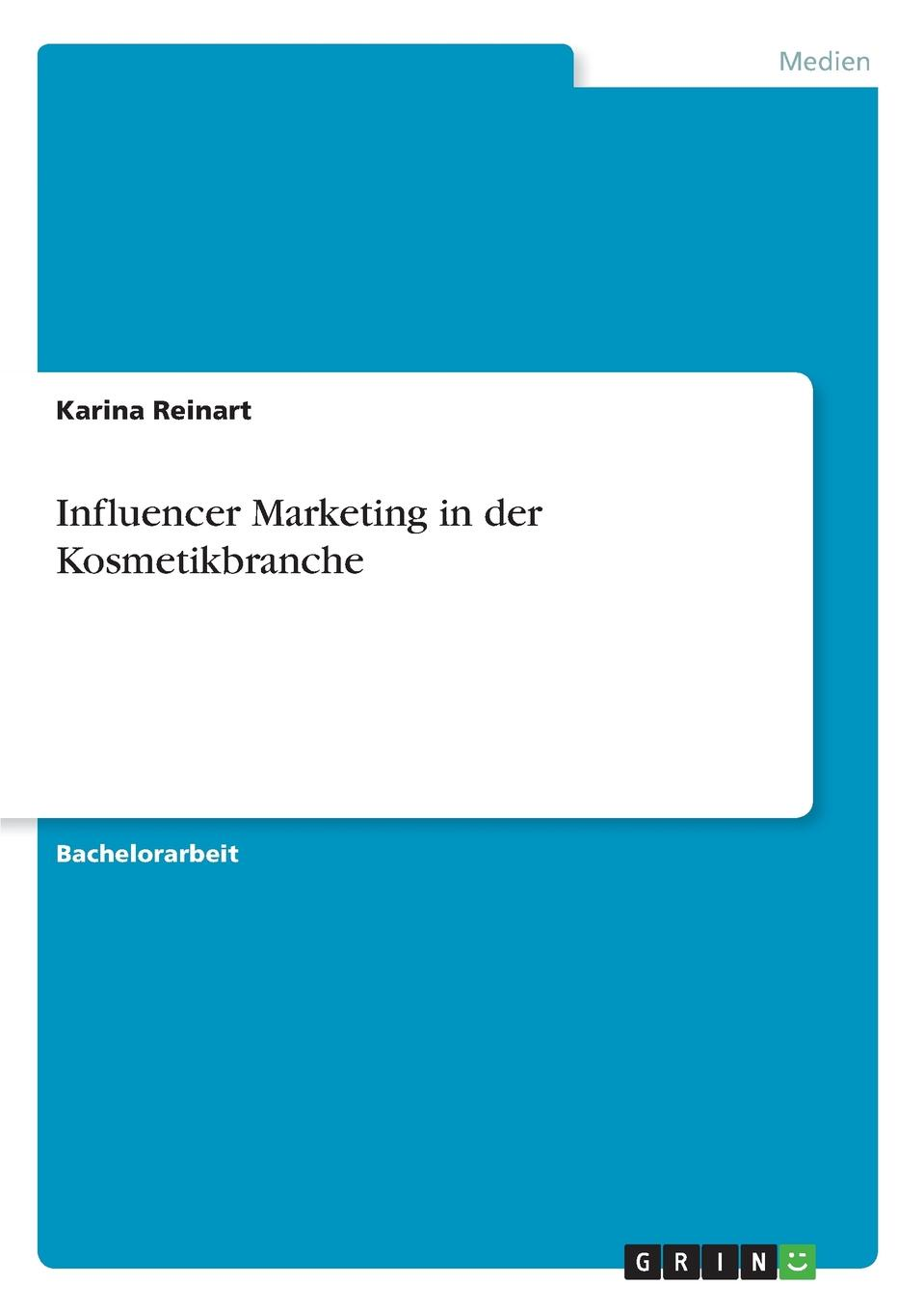 Karina Reinart Influencer Marketing in der Kosmetikbranche неустановленный автор influencer marketing in sozialen netzwerken als strategisches instrument im social media marketing