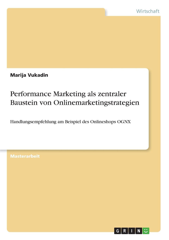 Marija Vukadin Performance Marketing als zentraler Baustein von Onlinemarketingstrategien daniela schultz wandel des outbound zum inbound marketing content marketing als erfolgs und zukunftsfaktor hinsichtlich markenfuhrung und unternehmenskommunikation