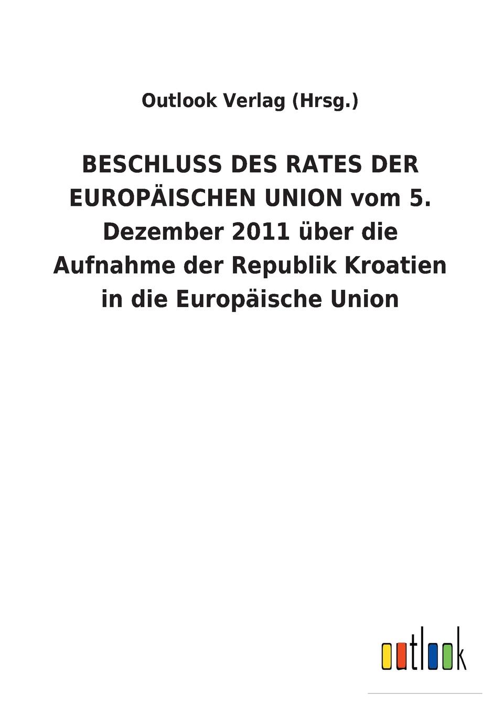 Outlook Verlag (Hrsg.) BESCHLUSS DES RATES DER EUROPAISCHEN UNION vom 5. Dezember 2011 uber die Aufnahme der Republik Kroatien in die Europaische Union hotner диван union 230x279
